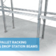 NEW! Pallet Racking Pick & Drop Station Beams